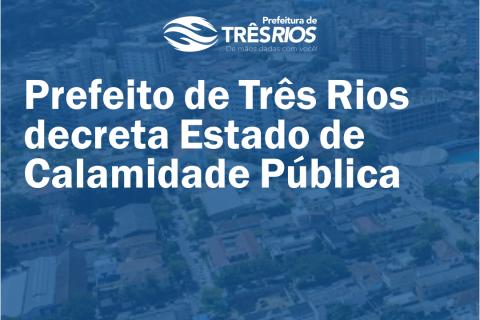 Prefeito de Três Rios decreta Estado de Calamidade Pública