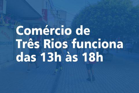 Comércio de Três Rios funciona das 13h às 18h