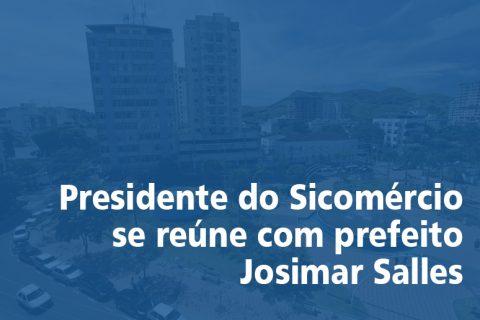 Presidente do Sicomércio se reúne com prefeito Josimar Salles