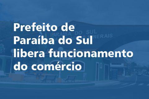 Prefeito de Paraíba do Sul libera funcionamento do comércio