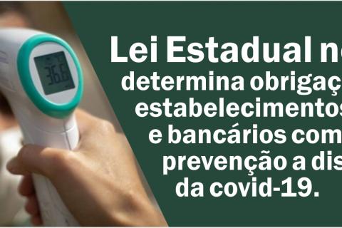 Lei Estadual no 9.034, determina obrigações nos estabelecimentos comerciais e bancários como medida de prevenção a disseminação da covid-19.