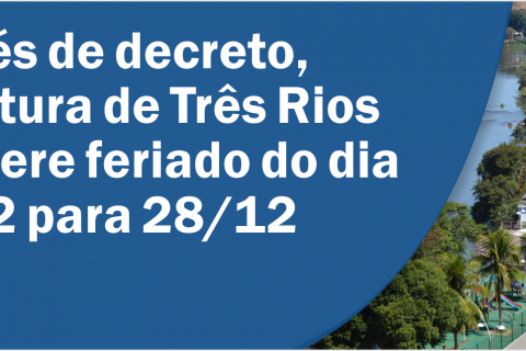 Prefeitura de Três Rios transfere feriado do dia 14/12 para 28/12