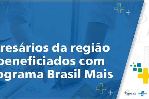 Empresários da região são beneficiados com o Programa Brasil Mais