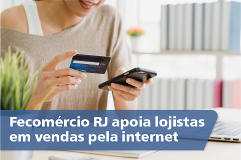 Fecomércio RJ apoia lojistas em vendas pela internet