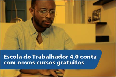 Escola do Trabalhador 4.0 conta com novos cursos gratuitos