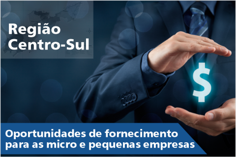 Oportunidades de fornecimento para as micro e pequenas empresas – Região Centro Sul