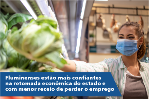 Fluminenses estão mais confiantes na retomada econômica do estado e com menor receio de perder o emprego
