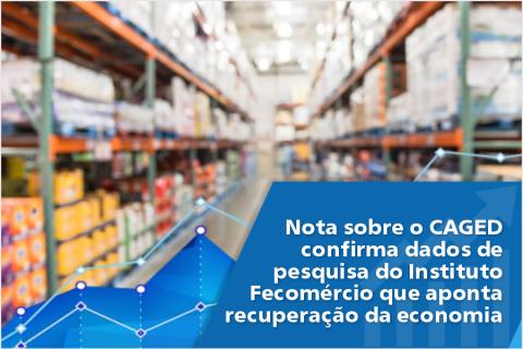 Nota sobre o CAGED confirma dados de pesquisa do Instituto Fecomércio que aponta recuperação da economia
