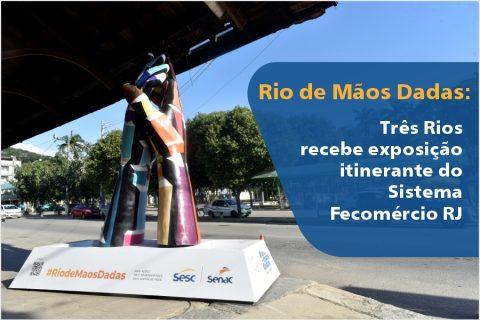 Rio de Mãos Dadas: Três Rios recebe exposição itinerante do Sistema Fecomércio RJ